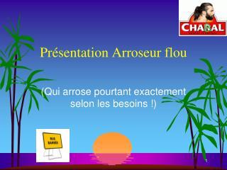 Pr�sentation Arroseur flou