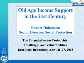 Old Age Income Support in the 21st Century Robert Holzmann Sector Director, Social Protection