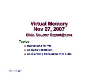 Virtual Memory Nov 27, 2007 Slide Source: Bryant@cmu