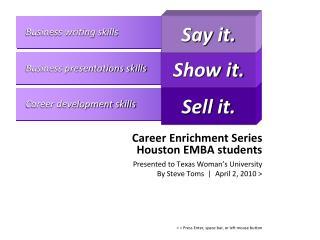 Career Enrichment Series  Houston EMBA students Presented to Texas Woman's University