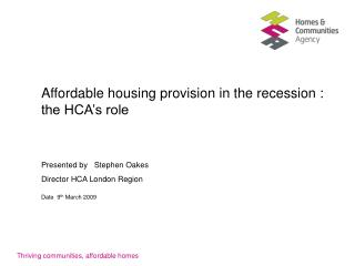 Affordable housing provision in the recession : the HCA's role