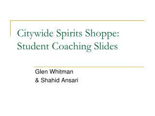 Citywide Spirits Shoppe: Student Coaching Slides