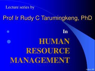 Prof Ir Rudy C Tarumingkeng, PhD