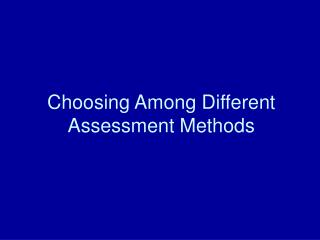 Choosing Among Different Assessment Methods