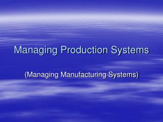 Managing Production Systems