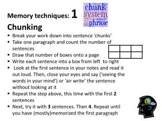 Memory  techniques :  1 Chunking Break your work down into  sentence 'chunks'