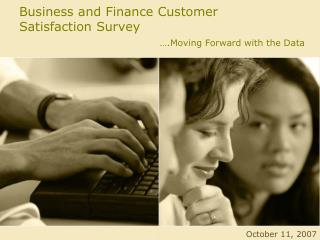 Business and Finance Customer  Satisfaction Survey                                   .Moving Forward with the Data