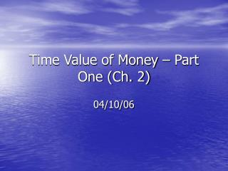 Time Value of Money – Part One (Ch. 2)