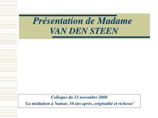 Présentation de Madame  VAN DEN STEEN