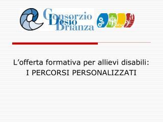 L'offerta formativa per allievi disabili: I PERCORSI PERSONALIZZATI