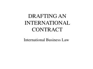DRAFTING AN INTERNATIONAL CONTRACT