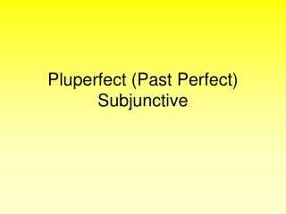 Pluperfect (Past Perfect) Subjunctive