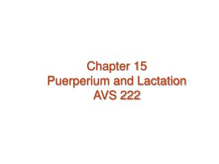 Chapter 15  Puerperium and Lactation AVS 222