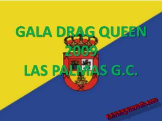 GALA DRAG QUEEN 2009  LAS PALMAS G.C.