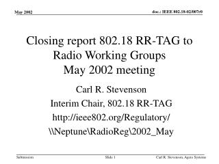 Closing report 802.18 RR-TAG to Radio Working Groups May 2002 meeting