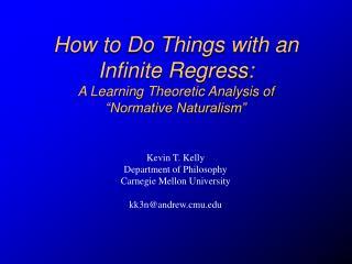Kevin T. Kelly Department of Philosophy Carnegie Mellon University kk3n@andrew.cmu.edu