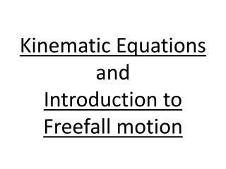 Kinematic Equations  and  Introduction to  F reefall  motion