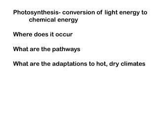 Photosynthesis- conversion of light energy to 	chemical energy Where does it occur