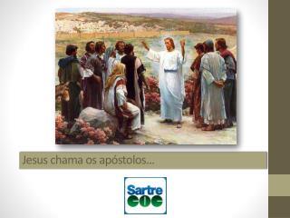 Jesus chama os apóstolos...