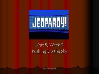 Unit 5, Week 2 Pushing Up the Sky