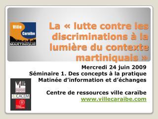 La «lutte contre les discriminations à la lumière du contexte martiniquais»