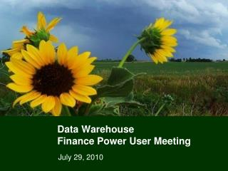 Data Warehouse  Finance Power User Meeting