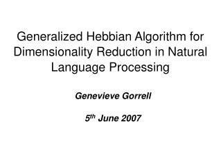 Generalized Hebbian Algorithm for Dimensionality Reduction in Natural Language Processing