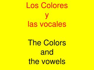 Los Colores  y  las vocales The Colors  and  the vowels