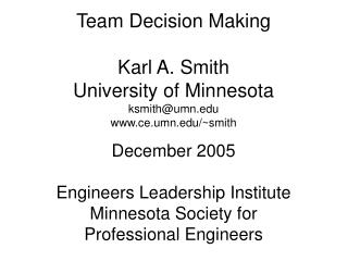 Team Decision Making Karl A. Smith University of Minnesota ksmith@umn.edu www.ce.umn.edu/~smith