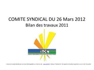 COMITE SYNDICAL DU 26 Mars 2012 Bilan des travaux 2011