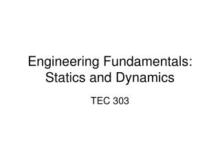 Engineering Fundamentals: Statics and Dynamics