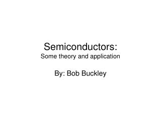 Semiconductors: Some theory and application