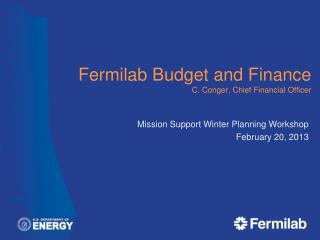 Fermilab Budget and Finance C. Conger, Chief Financial Officer