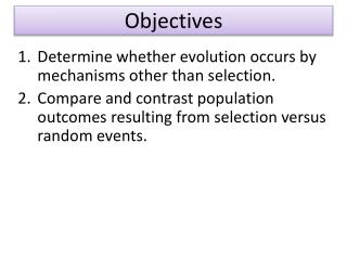 Determine whether evolution occurs by mechanisms other than selection.