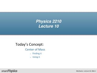Physics 2210 Lecture 10