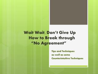 "Wait  Wait, Don't G ive  U p     How to Break through        ""No Agreement"""