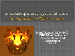 Interdisciplinary Spiritual Care:  So Important, it Takes a Team