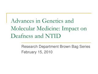 Advances in Genetics and Molecular Medicine: Impact on Deafness and NTID