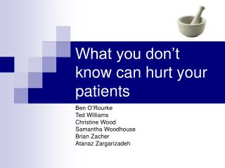 What you don't know can hurt your patients