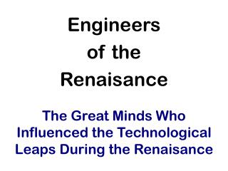 The Great Minds Who Influenced the Technological Leaps During the Renaisance