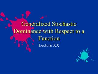 Generalized Stochastic Dominance with Respect to a Function