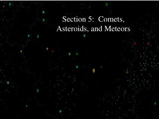 Section 5:  Comets, Asteroids, and Meteors