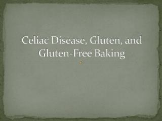 Celiac Disease, Gluten, and Gluten-Free Baking