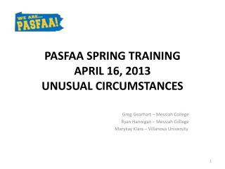 PASFAA SPRING TRAINING APRIL 16, 2013 UNUSUAL CIRCUMSTANCES