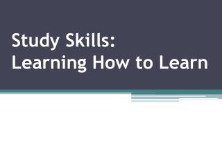 Study Skills: Learning How to Learn
