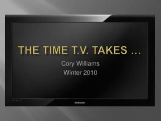The Time T.V. Takes …