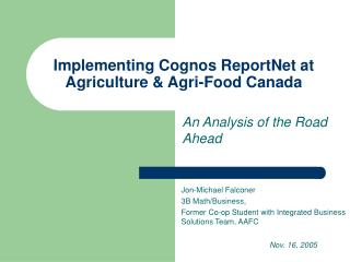 Implementing Cognos ReportNet at Agriculture & Agri-Food Canada