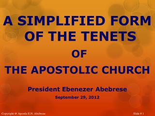 A SIMPLIFIED FORM OF THE TENETS OF  THE APOSTOLIC CHURCH President  Ebenezer  Abebrese