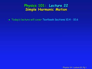 Physics 101:  Lecture 22 Simple Harmonic Motion