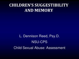CHILDREN'S SUGGESTIBILITY AND MEMORY